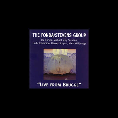 """Live from Brugge - The Fonda/Stevens Group"" - DeWerf Records, 1997"