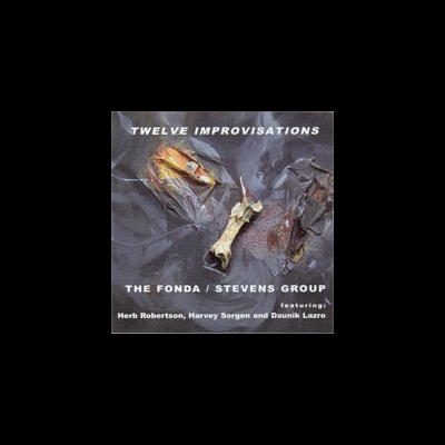 """Twelve Improvisations - The Fonda/Stevens Group"" -  Leo Records, 2004"