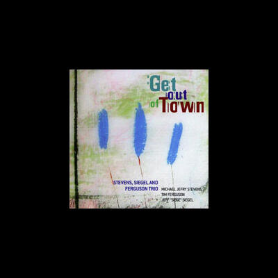 """Get Out of Town - Stevens, Siegel & Ferguson"" - Imaginary Jazz, 2006"