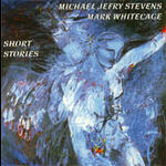 Short Stories - Michael Jefry Stevens/Mark Whitecage - CD coverart