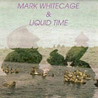 Mark Whitecage and Liquid Time - CD coverart