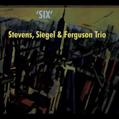 """Six - Stevens, Siegel & Ferguson Trio"" - Konnex Records, 2010"